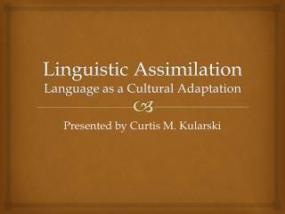 Linguistic Assimilation Language as a Cultural Adaptation