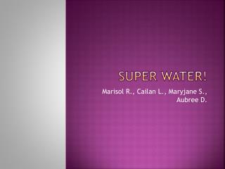 Super water!