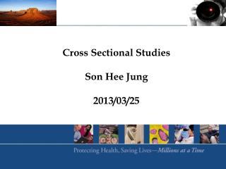 Cross Sectional Studies Son  Hee Jung 2013/03/25