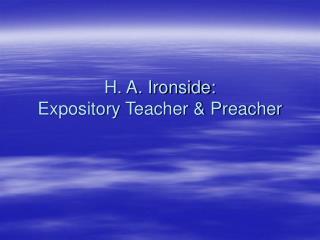 H. A. Ironside: Expository Teacher  Preacher