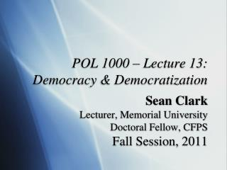 POL 1000 � Lecture 13:  Democracy & Democratization