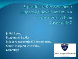 E-portfolios & Assessment: Supporting Development in a Professional  Setting Case study 2