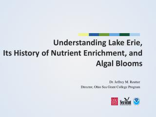 Understanding Lake Erie,  Its History of  Nutrient Enrichment,  and  Algal Blooms