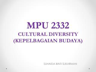 MPU 2332 CULTURAL DIVERSITY (KEPELBAGAIAN BUDAYA)