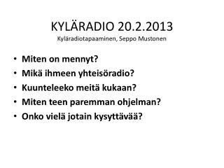 KYLÄRADIO  20.2.2013 Kyläradiotapaaminen ,  Seppo  Mustonen