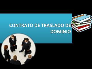 CONTRATO DE TRASLADO DE DOMINIO