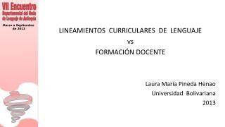 LINEAMIENTOS  CURRICULARES  DE  LENGUAJE vs FORMACIÓN DOCENTE   Laura María Pineda Henao