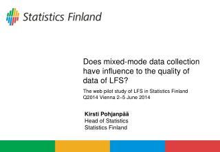 Kirsti Pohjanpää Head of Statistics Statistics Finland