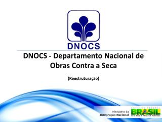 DNOCS - Departamento Nacional de Obras Contra a Seca (Reestrutura��o )
