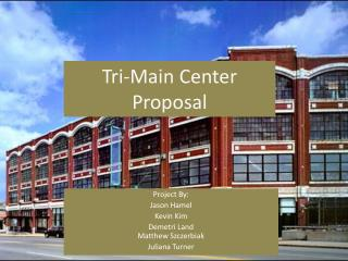 Tri-Main Center Proposal