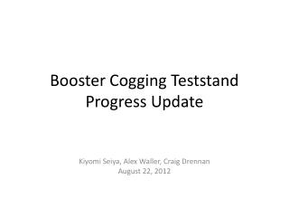 Booster Cogging  Teststand Progress Update