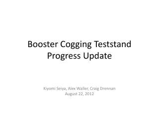 Booster Cogging  Teststand Progress Update