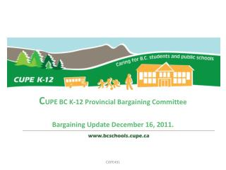 C UPE BC K-12 Provincial Bargaining Committee Bargaining Update December 16, 2011.