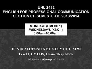 DR NIK ALOESNITA BT NIK MOHD ALWI Level 1, CMLHS, Chancellery block aloesnita@ump.my