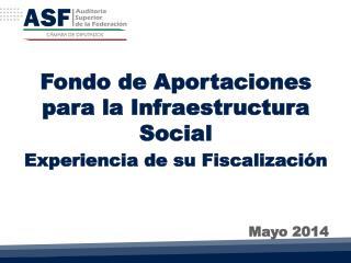 Fondo de Aportaciones para la Infraestructura Social Experiencia de su Fiscalización