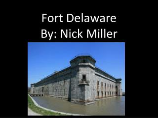 Fort Delaware  By: Nick Miller