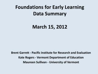 Foundations for Early Learning Data Summary March 15, 2012