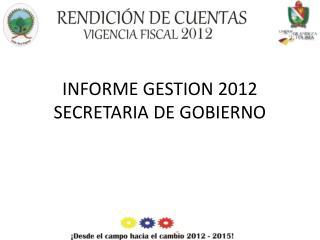 INFORME GESTION 2012 SECRETARIA DE GOBIERNO