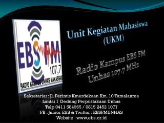 Unit  Kegiatan Mahasiswa  (UKM) Radio  Kampus  EBS FM  Unhas 107.7 MHz