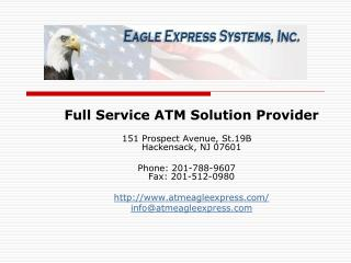 Full Service ATM Solution Provider  151 Prospect Avenue, St.19B    Hackensack, NJ 07601   Phone: 201-788-9607     Fax: 2