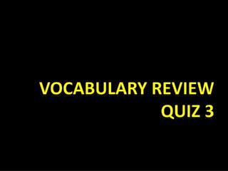 Vocabulary review quiz 3