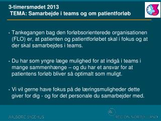 3-timersmødet 2013  TEMA: Samarbejde i teams og om patientforløb