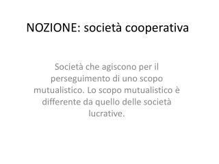 NOZIONE: società cooperativa