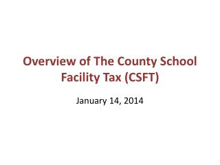 Overview of The County School Facility Tax (CSFT)