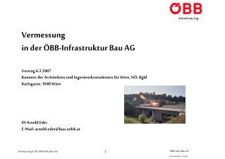 Vermessung in der  BB-Infrastruktur Bau AG  Vortrag 6.3.2007 Kammer der Architekten und Ingenieurkonsulenten f r Wien, N