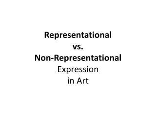 Representational  vs.  Non-Representational Expression  in Art