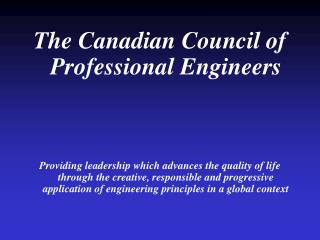The Canadian Council of Professional Engineers    Providing leadership which advances the quality of life through the cr