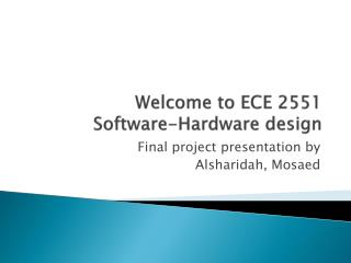 Welcome to ECE 2551 Software-Hardware design