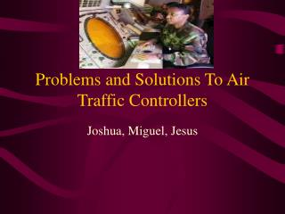 Problems and Solutions To Air Traffic Controllers