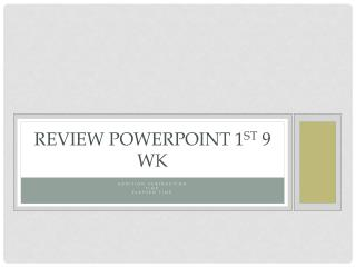 Review  Powerpoint  1 st  9  wk