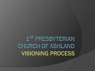 1 st  Presbyterian Church of Ashland visioning process