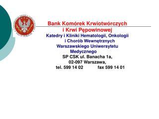 Bank Komórek Krwiotwórczych i Krwi P ę powinowej Kated ry i Kliniki Hematologii, Onkologii