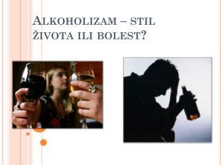 Alkoholizam – stil života ili bolest?