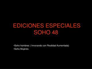 EDICIONES ESPECIALES SOHO 48