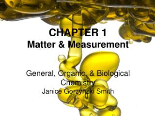 CHAPTER 1 Matter & Measurement General, Organic, & Biological Chemistry Janice  Gorzynski Smith