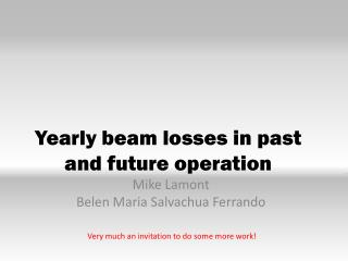 Yearly beam losses in past and future operation