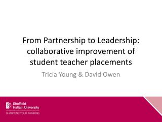 From Partnership to Leadership: collaborative improvement of student teacher placements