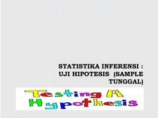 STATISTIKA INFERENSI :  UJI  HIPOTESIS  ( SAMPLE TUNGGAL)