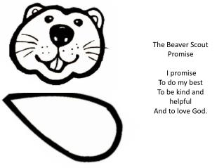 The Beaver Scout  Promise I promise  To  do my best To be kind and helpful And to love God.