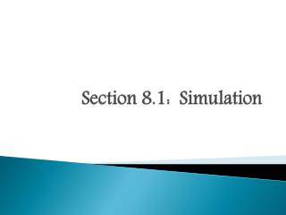 Section 8.1:  Simulation