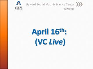 April 16 th :   (VC  Live )