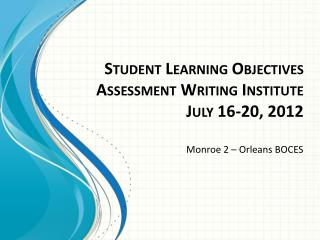 Student Learning Objectives Assessment Writing Institute July 16-20, 2012