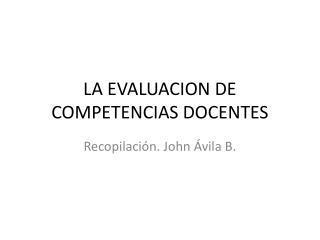 LA EVALUACION DE COMPETENCIAS DOCENTES