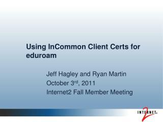 Using  InCommon  Client Certs for  eduroam