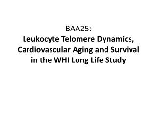 BAA25: Leukocyte Telomere Dynamics, Cardiovascular Aging and Survival in the WHI Long Life Study