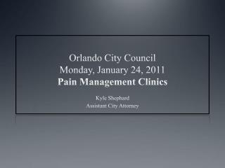 Orlando City Council Monday, January 24, 2011 Pain Management Clinics